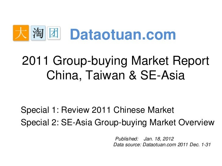 Dataotuan.com2011 Group-buying Market Report    China, Taiwan & SE-AsiaSpecial 1: Review 2011 Chinese MarketSpecial 2: SE-...