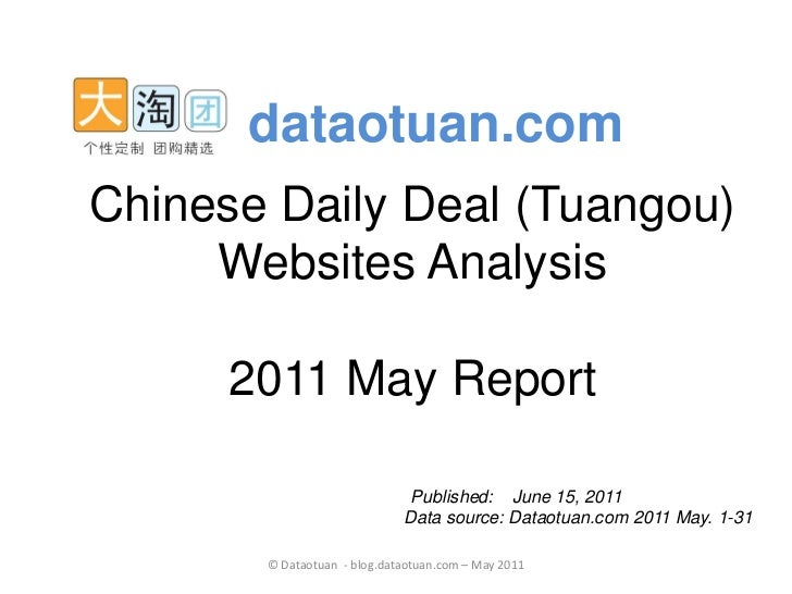 dataotuan.comChinese Daily Deal (Tuangou)     Websites Analysis      2011 May Report                              Publishe...
