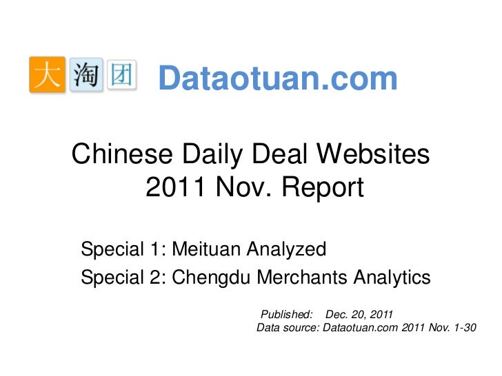 Dataotuan.comChinese Daily Deal Websites     2011 Nov. ReportSpecial 1: Meituan AnalyzedSpecial 2: Chengdu Merchants Analy...