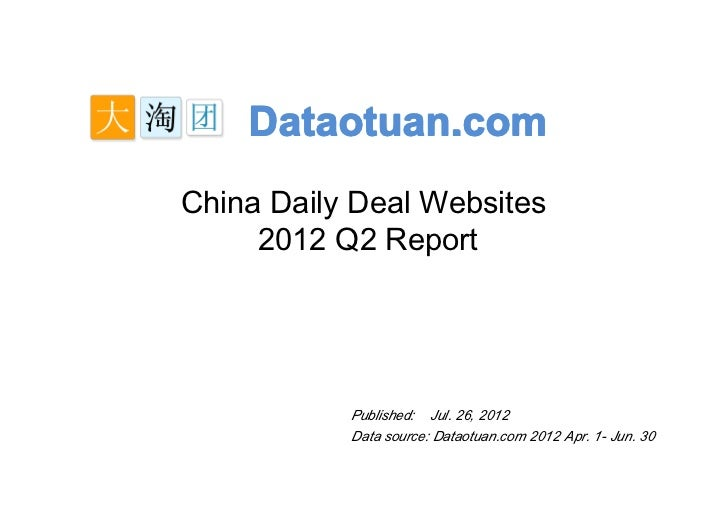 Dataotuan.comChina Daily Deal Websites     2012 Q2 Report           Published: Jul. 26, 2012           Data source: Dataot...
