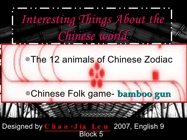 Interesting Things About the Chinese world Designed by   Chao-Jia Leu   2007, English 9  Block 5 ◎ The 12 animals of Chine...
