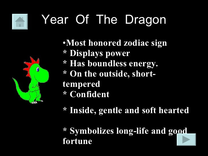 Year  Of  The  Dragon <ul><li>Most honored zodiac sign * Displays power  * Has boundless energy.  * On the outside, short-...
