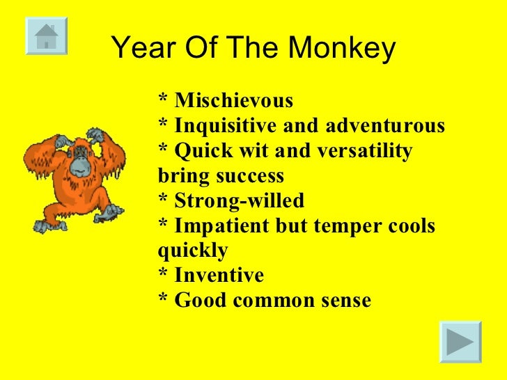 Year Of The Monkey * Mischievous * Inquisitive and adventurous  * Quick wit and versatility bring success * Strong-willed ...