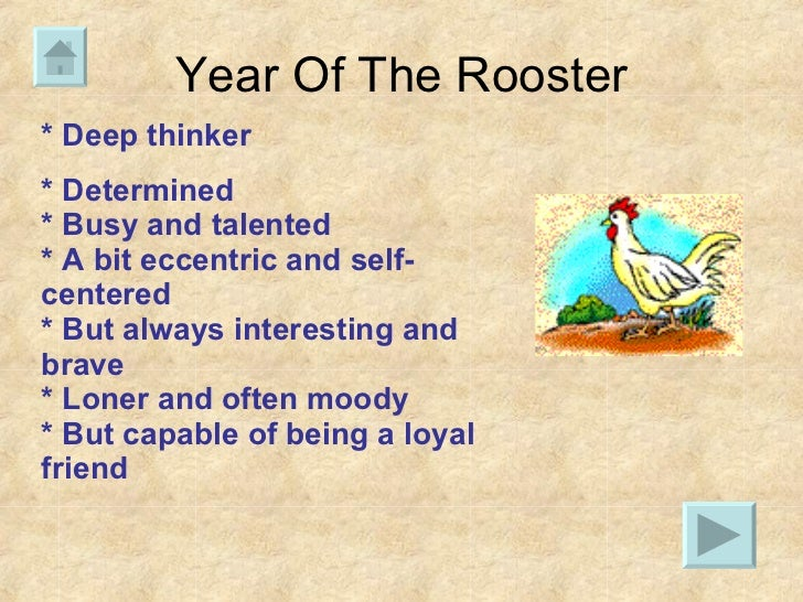 Year Of The Rooster * Deep thinker * Determined  * Busy and talented  * A bit eccentric and self-centered * But always int...