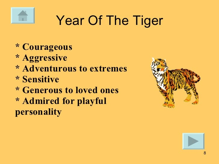 Year Of The Tiger * Courageous * Aggressive  * Adventurous to extremes * Sensitive  * Generous to loved ones  * Admired fo...