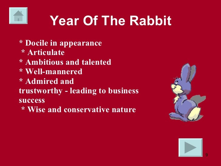 Year Of The Rabbit * Docile in appearance  * Articulate  * Ambitious and talented  * Well-mannered  * Admired and  trustwo...
