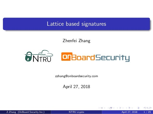 Lattice based signatures Zhenfei Zhang zzhang@onboardsecurity.com April 27, 2018 Z.Zhang (OnBoard Security Inc.) NTRU cryp...