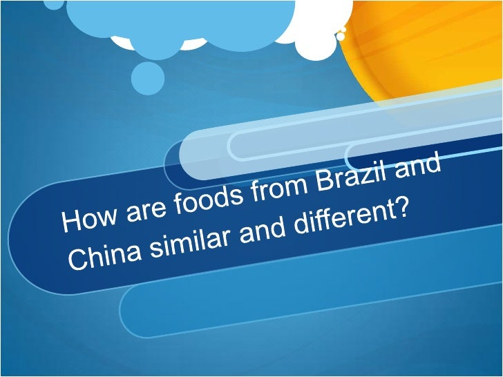How are foods from Brazil and China similar and different?<br />
