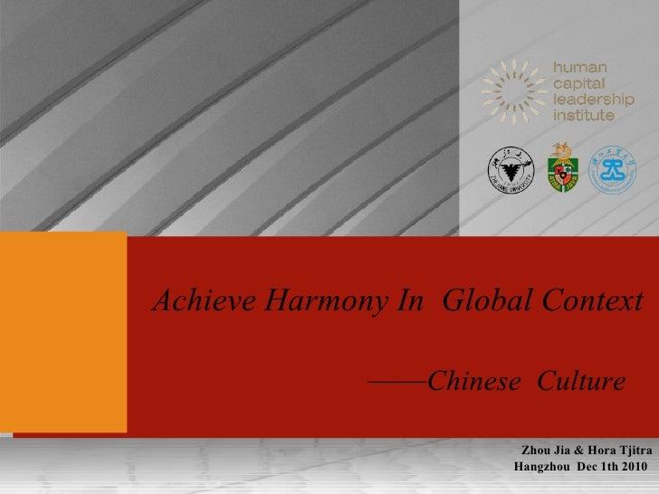 Hangzhou  Dec 1th 2010 Achieve Harmony In  Global Context  —— Chinese  Culture  Zhou Jia & Hora Tjitra