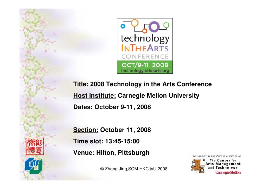 Title: 2008 Technology in the Arts Conference Host institute: Carnegie Mellon University Dates: October 9-11, 2008   Secti...