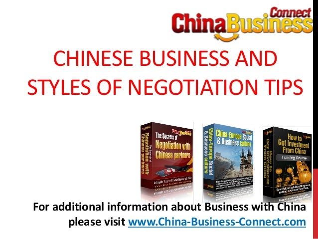CHINESE BUSINESS ANDSTYLES OF NEGOTIATION TIPSFor additional information about Business with Chinaplease visit www.China-B...
