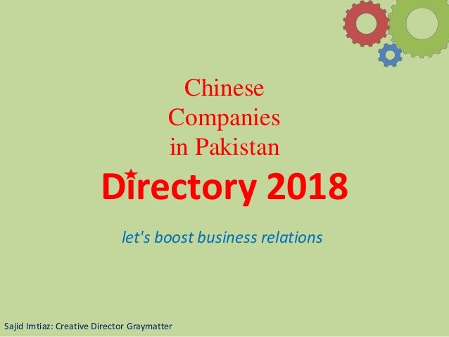 Chinese Companies in Pakistan Directory 2018 Sajid Imtiaz: Creative Director Graymatter let's boost business relations