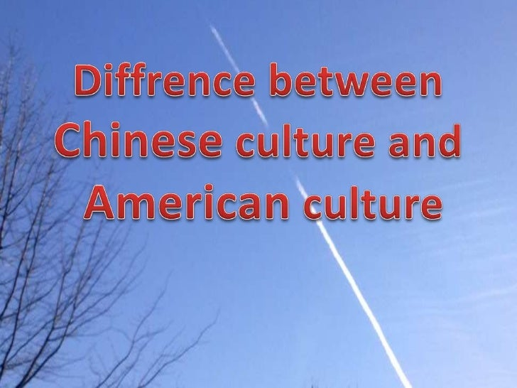 Diffrence between<br />Chinese culture and<br />American culture  <br />