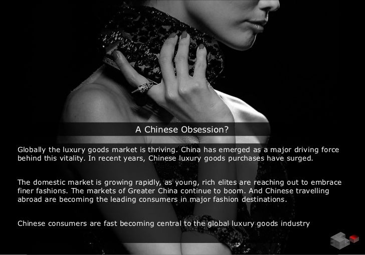 A Chinese Obsession?Globally the luxury goods market is thriving. China has emerged as a major driving forcebehind this vi...