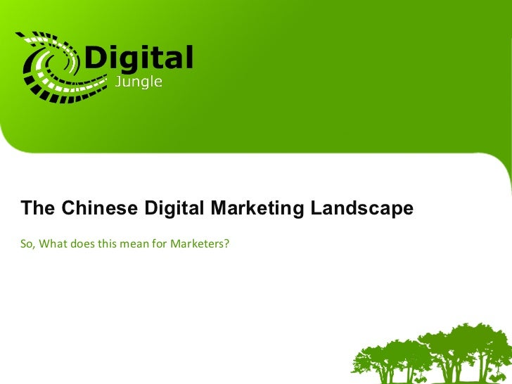 The Chinese Digital Marketing LandscapeSo, What does this mean for Marketers?
