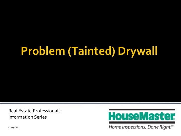 Real Estate Professionals  Information Series © 2009 DBR Problem (Tainted) Drywall