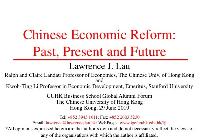 Chinese Economic Reform: Past, Present and Future Lawrence J. Lau Ralph and Claire Landau Professor of Economics, The Chin...