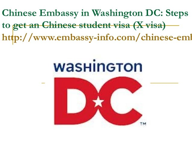 Chinese Embassy in Washington DC: Stepsto get an Chinese student visa (X visa)http://www.embassy-info.com/chinese-emb