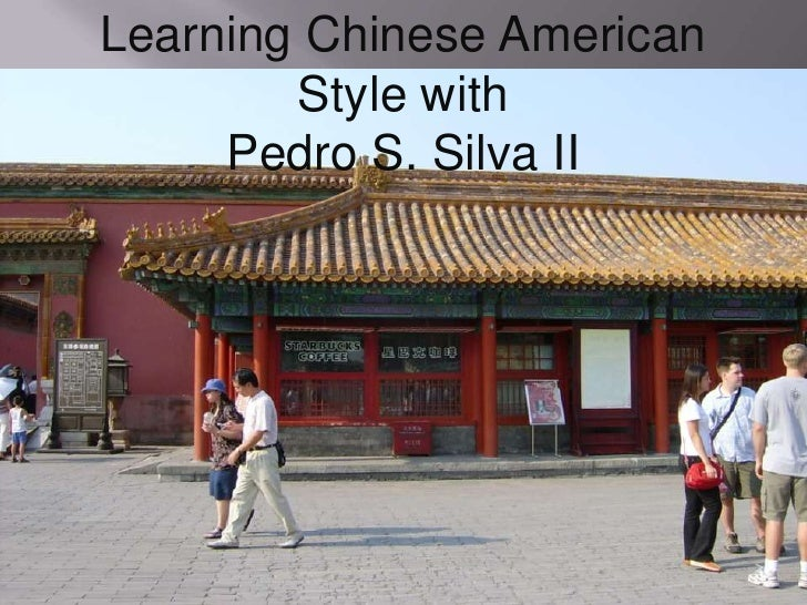 Learning Chinese American         Style with      Pedro S. Silva II