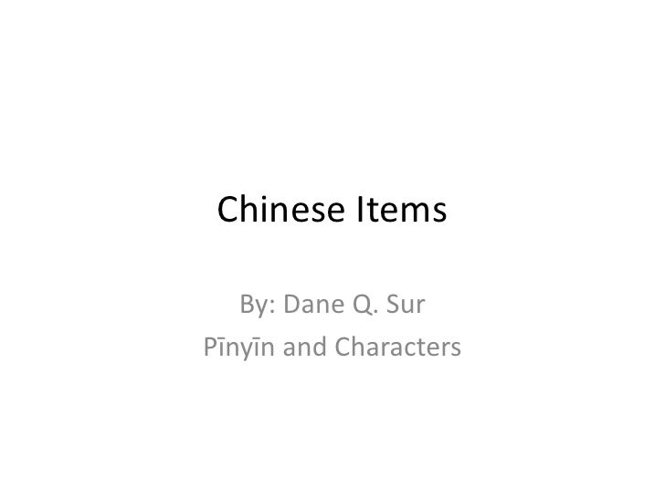 Chinese Items<br />By: Dane Q. Sur<br />Pīnyīn and Characters<br />