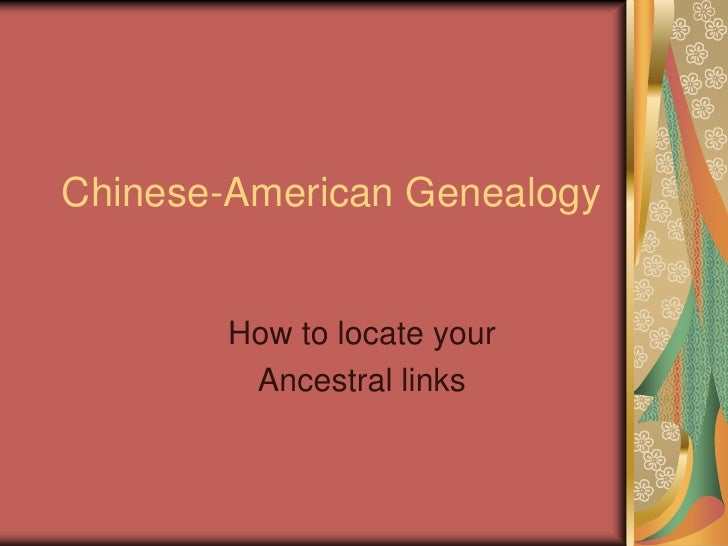 Chinese-American Genealogy<br />How to locate your<br />Ancestral links<br />