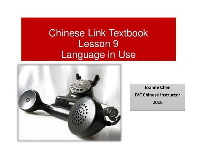 Chinese Link Textbook Lesson 9 Language in Use Joanne Chen IVC Chinese Instructor 2016