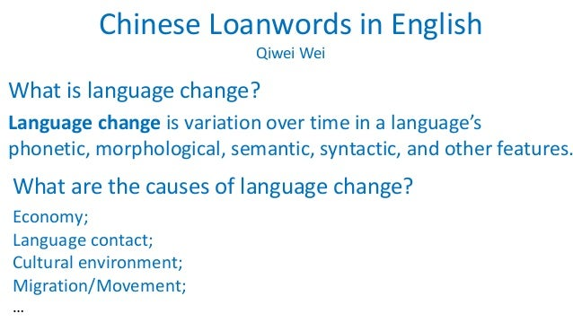 Chinese Loanwords in English  Qiwei Wei  What is language change?  Language change is variation over time in a language's ...