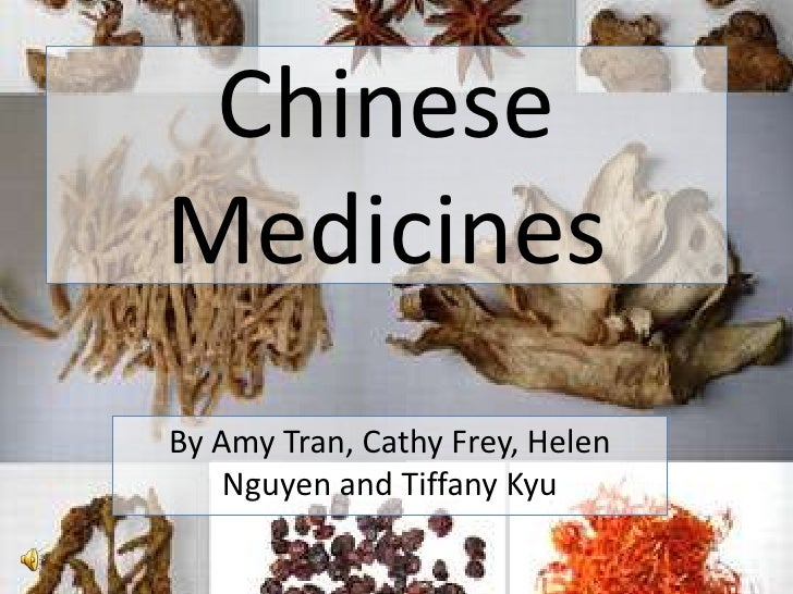 Chinese Medicines<br />By Amy Tran, Cathy Frey, Helen Nguyen and Tiffany Kyu<br />