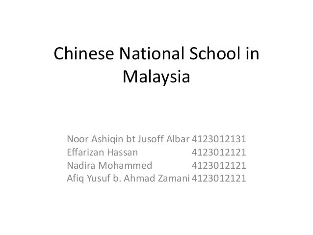 Chinese National School in        Malaysia Noor Ashiqin bt Jusoff Albar 4123012131 Effarizan Hassan             4123012121...