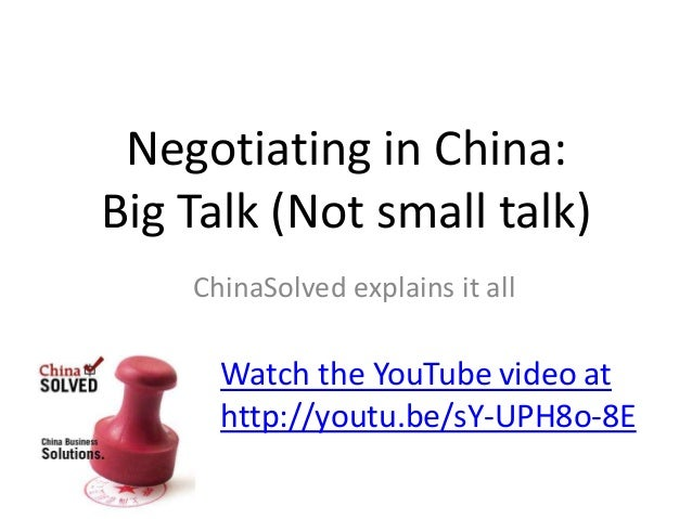 Negotiating in China:Big Talk (Not small talk)ChinaSolved explains it allWatch the YouTube video athttp://youtu.be/sY-UPH8...