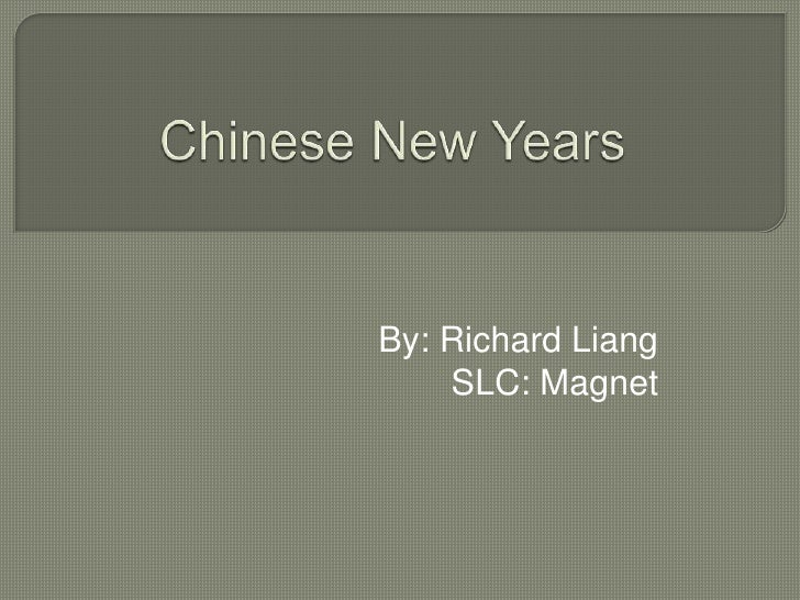 Chinese New Years<br />By: Richard Liang<br />SLC: Magnet<br />