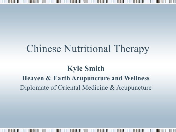 Chinese Nutritional Therapy Kyle Smith Heaven & Earth Acupuncture and Wellness Diplomate of Oriental Medicine & Acupuncture