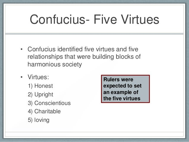 the 5 virtues of confucius Presents an essay which compares aristotle's conception of virtue with confucius' key notion `ren,' also interpreted as virtue definition of the word virtue how was the word ren employed in the `book of poetry' topics related to practical wisdom as discussed by aristotle.