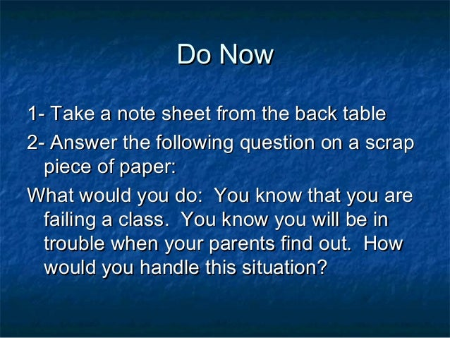 Do Now1- Take a note sheet from the back table2- Answer the following question on a scrap  piece of paper:What would you d...