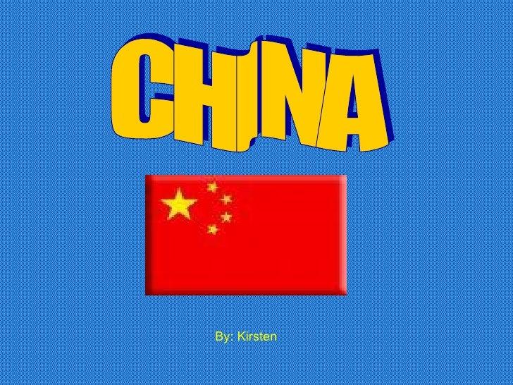 CHINA By: Kirsten