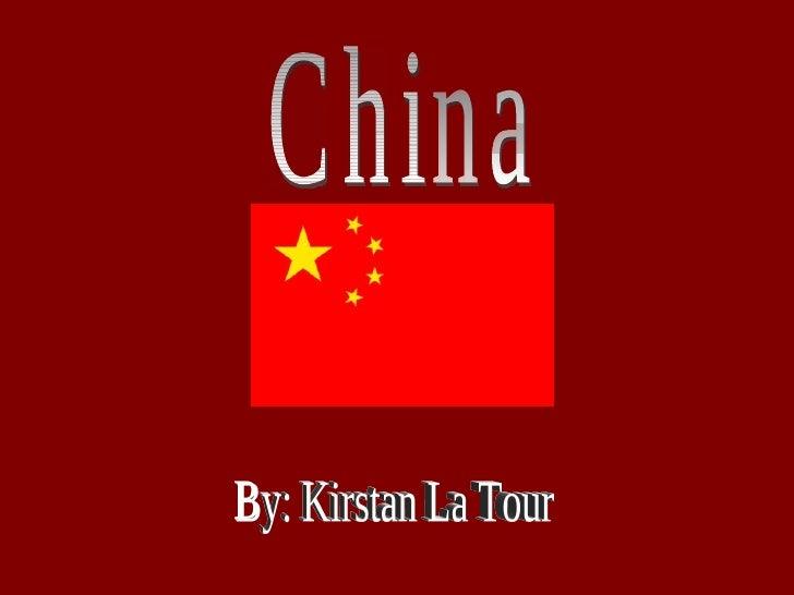 China By: Kirstan La Tour