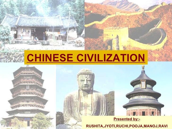 CHINESE CIVILIZATION                           Presented by:-           RUSHITA,JYOTI,RUCHI,POOJA,MANOJ,RAVI