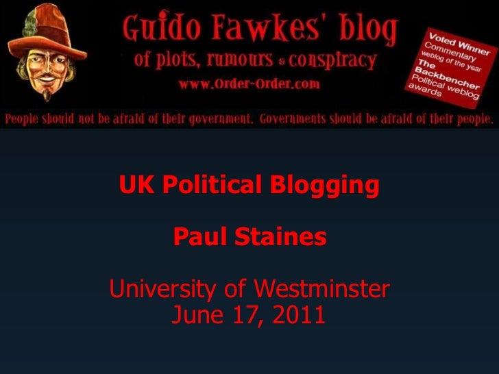 UK Political Blogging<br />Paul Staines<br />University of Westminster<br />June 17, 2011<br />