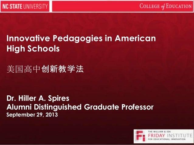 Innovative Pedagogies in American High Schools 美国高中创新教学法 Dr. Hiller A. Spires Alumni Distinguished Graduate Professor Sept...