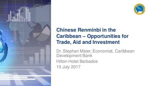 Chinese Renminbi in the Caribbean – Opportunities for Trade, Aid and Investment Dr. Stephan Maier, Economist, Caribbean De...