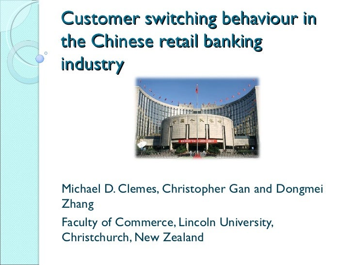 Customer switching behaviour inthe Chinese retail bankingindustryMichael D. Clemes, Christopher Gan and DongmeiZhangFacult...