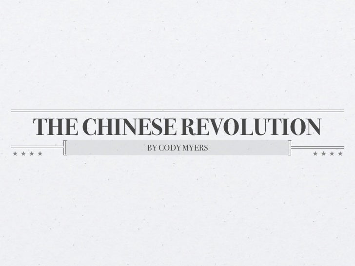 THE CHINESE REVOLUTION        BY CODY MYERS