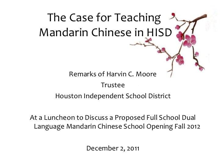 The Case for Teaching  Mandarin Chinese in HISD <ul><li>Remarks of Harvin C. Moore </li></ul><ul><li>Trustee </li></ul><ul...