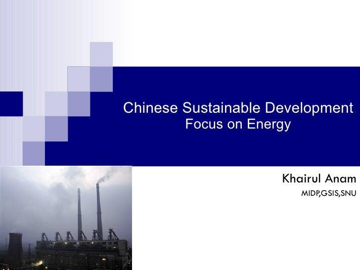 Chinese Sustainable Development Focus on Energy Khairul Anam MIDP,GSIS,SNU