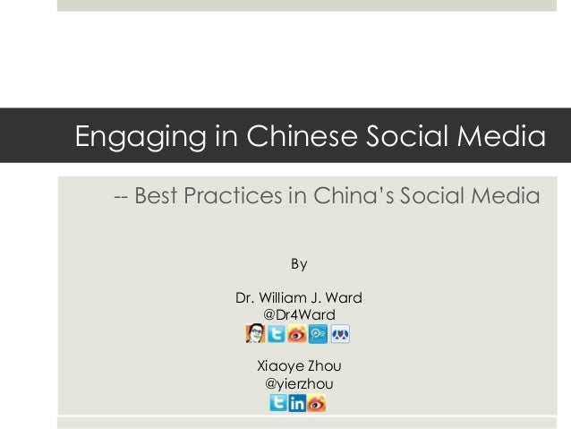 Engaging in Chinese Social Media -- Best Practices in China's Social Media By Dr. William J. Ward @Dr4Ward Xiaoye Zhou @yi...