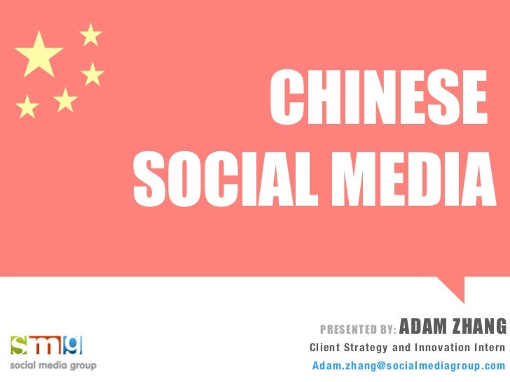 CHINESESOCIAL MEDIA       PRESENTED BY:   ADAM ZHANG     Client Strategy and Innovation Intern     Adam.zhang@socialmediag...
