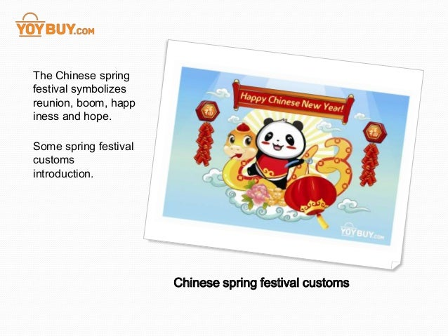 The Chinese springfestival symbolizesreunion, boom, happiness and hope.Some spring festivalcustomsintroduction.           ...