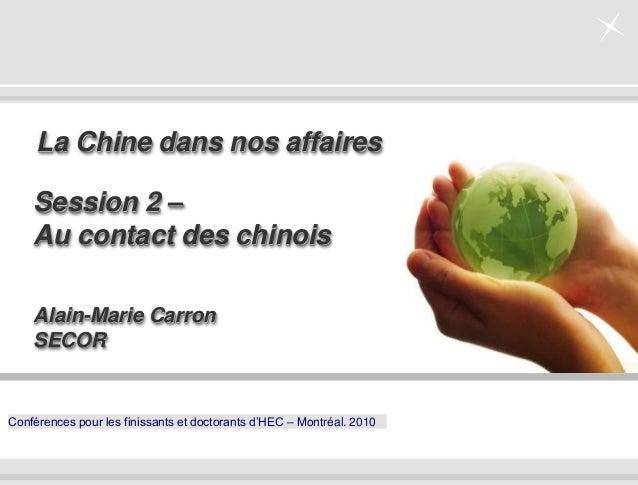- 0 -Conférences pour les finissants et doctorants d'HEC – Montréal. 2010Alain-Marie CarronSECORLa Chine dans nos affaires...