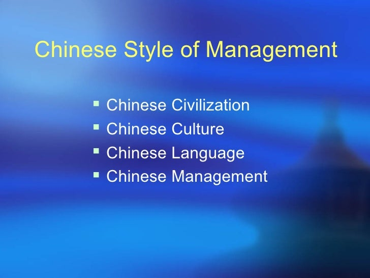 chinese management styles A chinese approach to management thomas  might appear an unlikely source of fresh management thinking yet chinese companies have a lot to teach the world about.