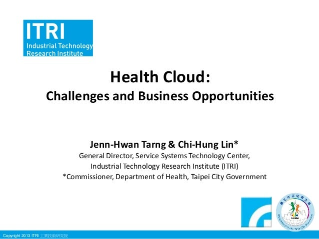 Health Cloud: Challenges and Business Opportunities  Jenn-Hwan Tarng & Chi-Hung Lin* General Director, Service Systems Tec...